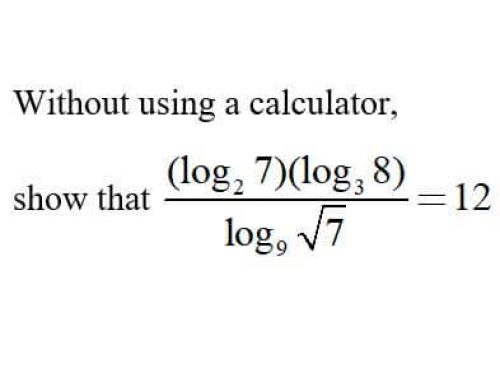 Additional Math – Logarithms – Show that the expression equals to 12
