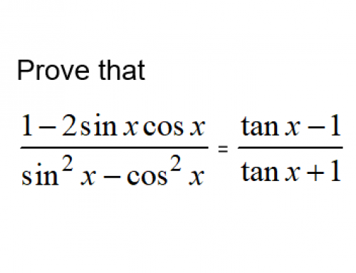 Additional Math – Trigonometry – Prove Identities of  (tan x-1)/(tan x+1)