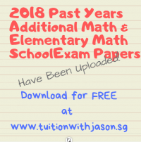 2018 Past Year School Exam Papers - Additional Math & Elementary Math. Free Download!