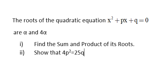 Additional Math – Quadratic Equations – Find the Equation with roots alpha & 4 alpha