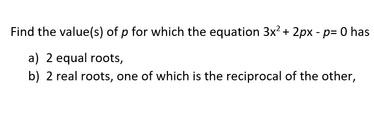 Additional Math – Quadratic Equations – Find p when one root is equal or reciprocal to the other