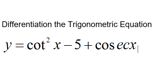 Additional Math – Differentiation – Equations with cot x and cosec x